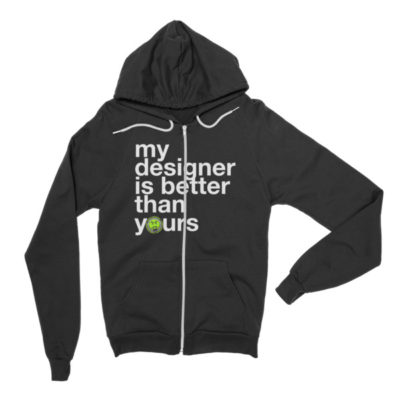 My Designer is Better – Zip Hood